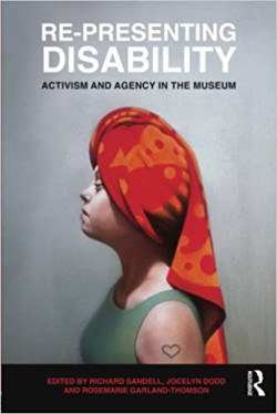 Re-Presenting Disability: Activism and Agency in the Museum